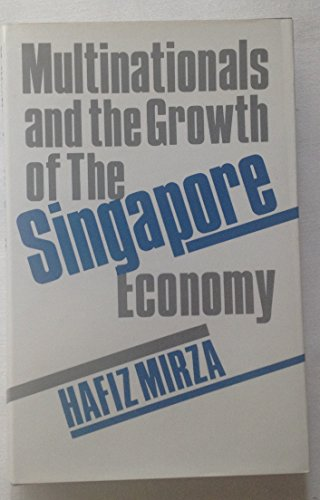Multinationals and the Growth of the Singapore Economy (Croom Helm Series the Growth Economics of ...