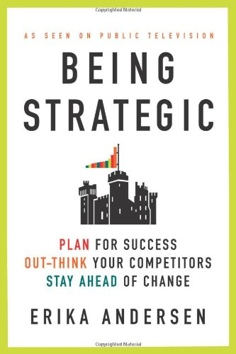 9780312553982: Being Strategic: Plan for Success; Out-think Your Competitors; Stay Ahead of Change