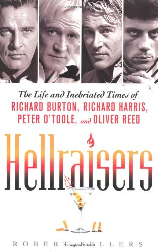 9780312553999: Hellraisers: The Life and Inebriated Times of Richard Burton, Richard Harris, Peter O'Toole, and Oliver Reed