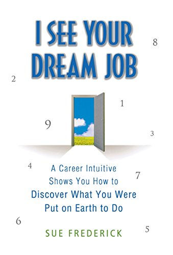 9780312554200: I See Your Dream Job: A Career Intuitive Shows You How to Discover What You Were Put on Earth to Do