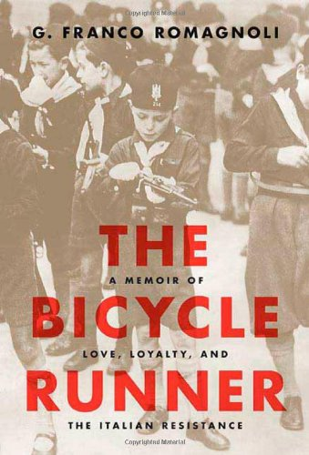 The Bicycle Runner: A Memoir of Love, Loyalty, and the Italian Resistance.: Romagnoli, G. Franco