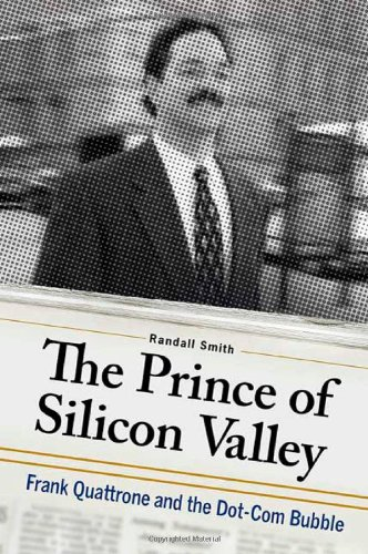 The Prince of Silicon Valley: Frank Quattrone and the Dot-Com Bubble: Randall Smith
