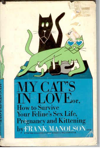 9780312556051: My Cat's in Love How to Survive Your Feline's Sex Life, Pregnancy and Kittening