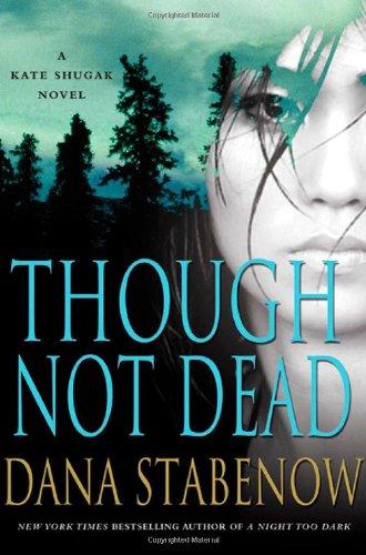 Though Not Dead: A Kate Shugak Novel (Kate Shugak Novels) (9780312559113) by Stabenow, Dana