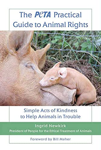 The PETA Practical Guide to Animal Rights: Simple Acts of Kindness to Help Animals in Trouble (0312559941) by Ingrid Newkirk