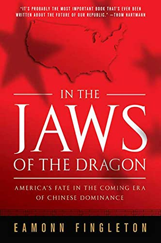 9780312561628: In the Jaws of the Dragon: America's Fate in the Coming Era of Chinese Dominance