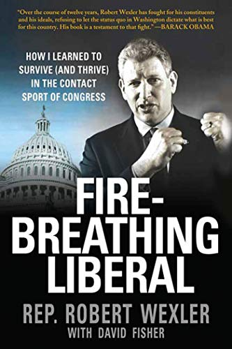 9780312561741: Fire-Breathing Liberal: How I Learned to Survive (and Thrive) in the Contact Sport of Congress