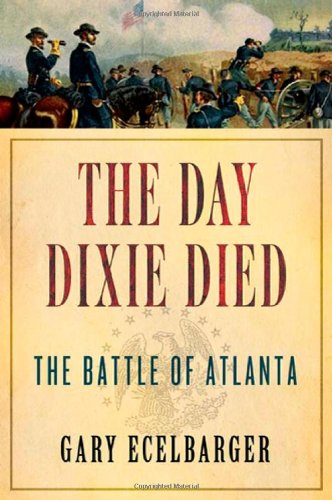 Day Dixie Died The Battle of Atlanta