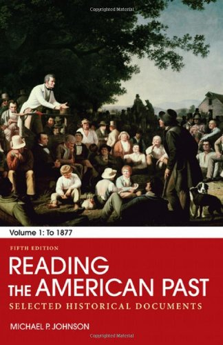 Reading the American Past: Volume I: To: Johnson, Michael P.