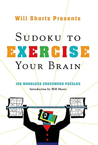 9780312565466: Will Shortz Presents Sudoku to Exercise Your Brain: 100 Wordless Crossword Puzzles