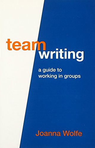 Team Writing: A Guide to Working in: Joanna Wolfe