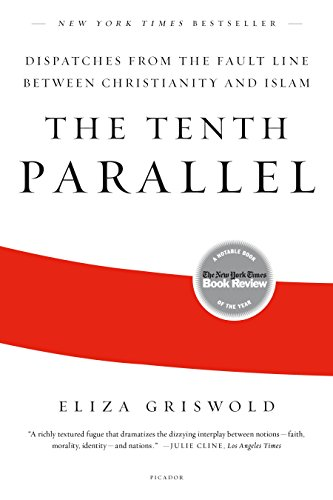 9780312569365: The Tenth Parallel: Dispatches from the Fault Line Between Christianity and Islam