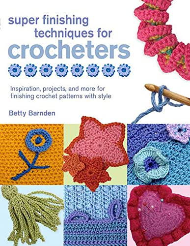 9780312570491: Super Finishing Techniques for Croc: Inspiration, Projects, and More for Finishing Crochet Patterns with Style