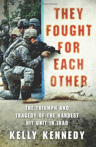 9780312570767: They Fought for Each Other: The Triumph and Tragedy of the Hardest Hit Unit in Iraq