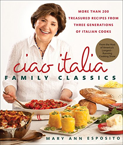9780312571214: Ciao Italia Family Classics: More than 200 Treasured Recipes from Three Generations of Italian Cooks