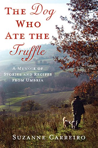 9780312571405: The Dog Who Ate the Truffle: A Memoir of Stories and Recipes from Umbria