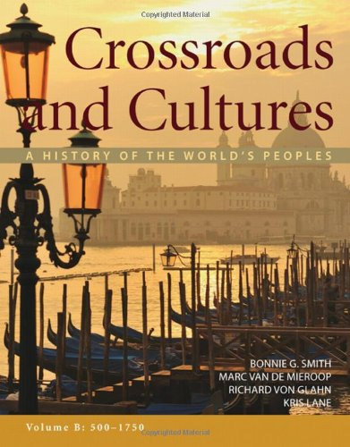 Crossroads and Cultures, Volume B: 500-1750: A History of the World's Peoples: Smith, Bonnie G...