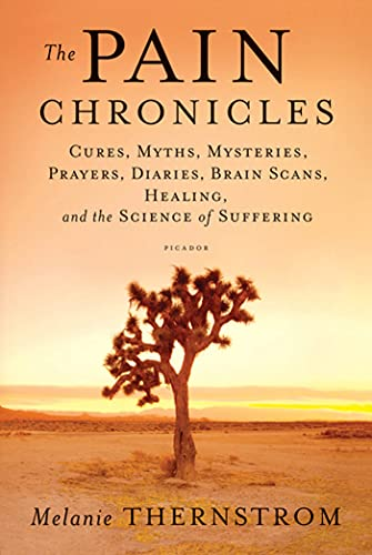 9780312573072: The Pain Chronicles: Cures, Myths, Mysteries, Prayers, Diaries, Brain Scans, Healing, and the Science of Suffering