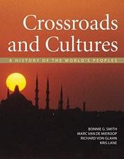 Crossroads and Cultures, A History of the World's Peoples: Bonnie Smith, Marc Van De Mieroop, ...