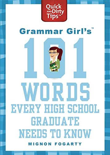 9780312573454: Grammar Girl's 101 Words Every High School Graduate Needs to Know (Quick & Dirty Tips)