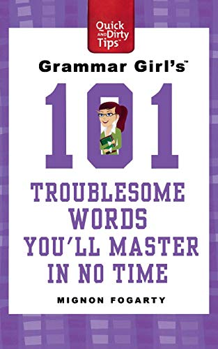 9780312573478: Grammar Girl's 101 Troublesome Words You'll Master in No Time (Quick & Dirty Tips)