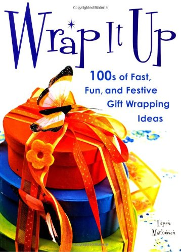 9780312574826: Wrap It Up: 100s of Fast, Fun, and Festive Gift Wrapping Ideas