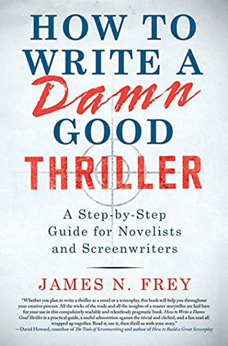 9780312575076: How to Write a Damn Good Thriller: A Step-By-Step Guide for Novelists and Screenwriters