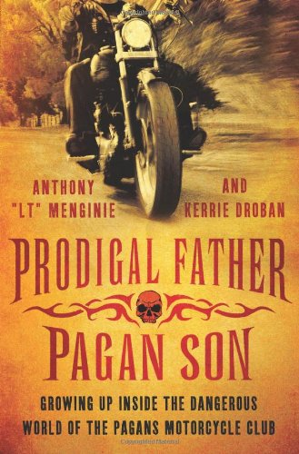 9780312576547: Prodigal Father, Pagan Son: Growing Up Inside the Dangerous World of the Pagans Motorcycle Club