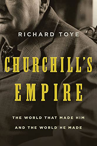 9780312577131: Churchill's Empire: The World That Made Him and the World He Made