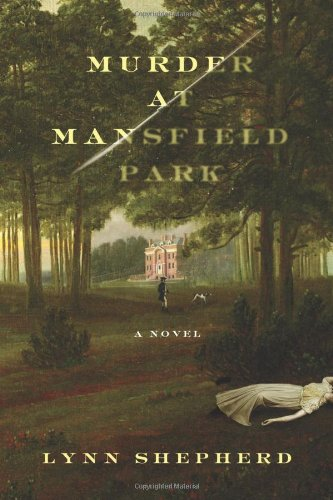Murder at Mansfield Park: A Novel: Shepherd, Lynn