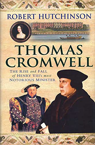 9780312577940: Thomas Cromwell: The Rise and Fall of Henry VIII's Most Notorious Minister