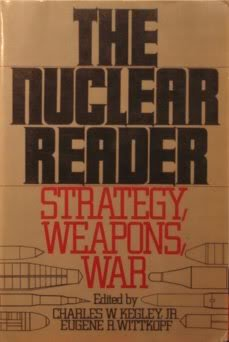 THE NUCLEAR READER : Strategy Weapons War: Kegley, Charles W.;