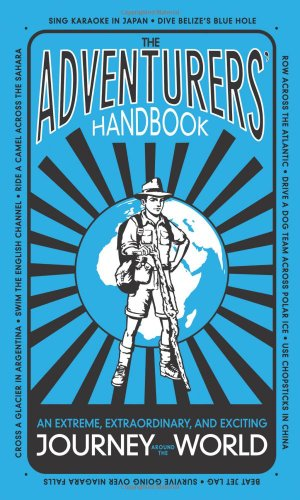 9780312580902: The Adventurers' Handbook: An Extreme, Extraordinary, and Exciting Journey Around the World