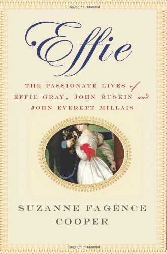9780312581732: Effie: The Passionate Lives of Effie Gray, John Ruskin and John Everett Millais