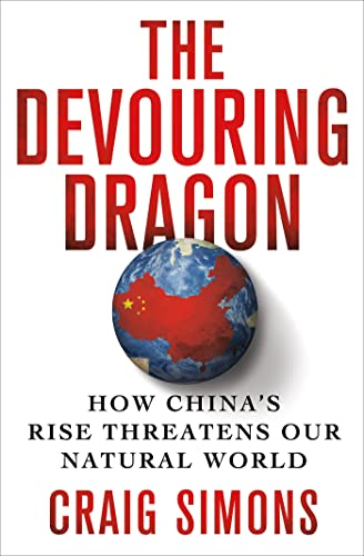 9780312581763: The Devouring Dragon: How China's Rise Threatens Our Natural World