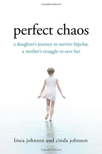 9780312581824: Perfect Chaos: A Daughter's Journey to Survive Bipolar, a Mother's Struggle to Save Her