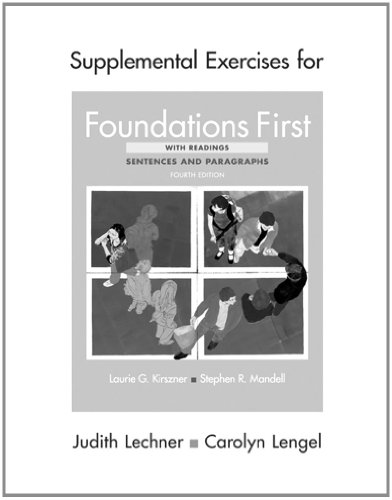 Supplemental Exercises for Foundations First with Readings: Laurie G. Kirszner,