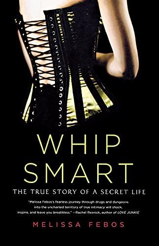 9780312583781: Whip Smart: The True Story of a Secret Life