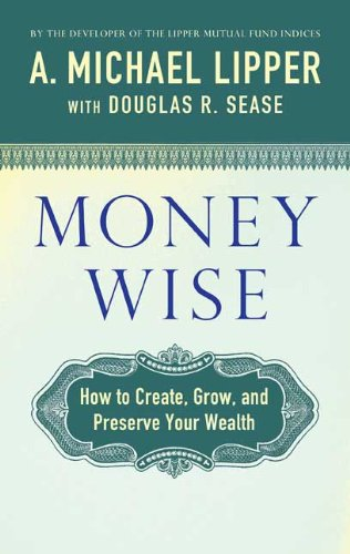 9780312585983: Money Wise: How to Create, Grow, and Preserve Your Wealth