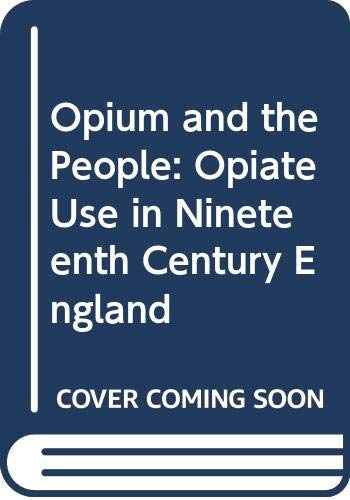 9780312586843: Opium and the People: Opiate Use in Nineteenth Century England