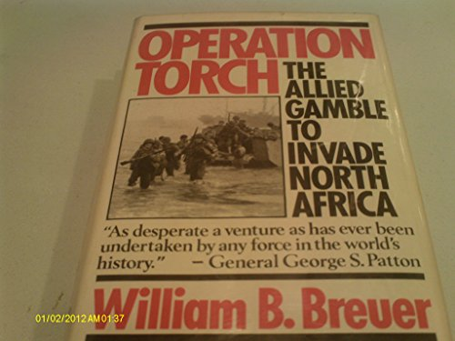 Operation Torch: The Allied gamble to invade North Africa: Breuer, William B