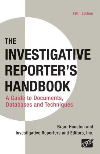 9780312589974: Investigative Reporter's Handbook: A Guide to Documents, Databases, and Techniques
