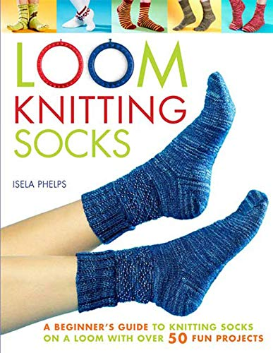 9780312589981: Loom Knitting Socks: A Beginner's Guide to Knitting Socks on a Loom with Over 50 Fun Projects (No-Needle Knits)