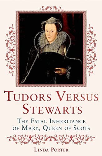 9780312590741: Tudors Versus Stewarts: The Fatal Inheritance of Mary, Queen of Scots
