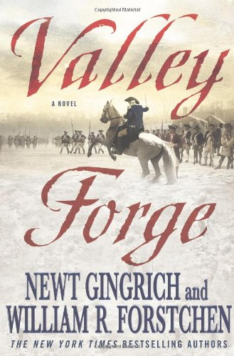 Valley Forge: George Washington and the Crucible of Victory: Gingrich, Newt; Forstchen, William R.;...