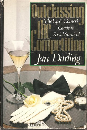 Outclassing the Competition: The Up-And-Comer's Guide to Social Survival: Darling, Jan