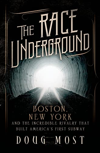 The Race Underground: Boston, New York, and the Incredible Rivalry That Built America's First ...
