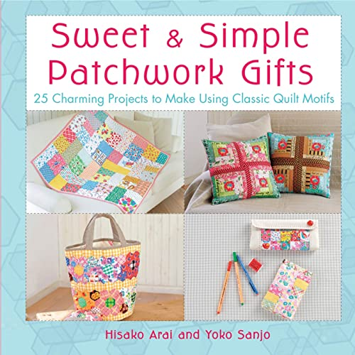 9780312591366: Sweet & Simple Patchwork Gifts: 25 Charming Projects to Make Using Classic Quilt Motifs