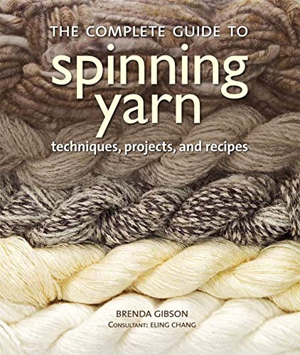9780312591380: The Complete Guide to Spinning Yarn: Techniques, Projects, and Recipes