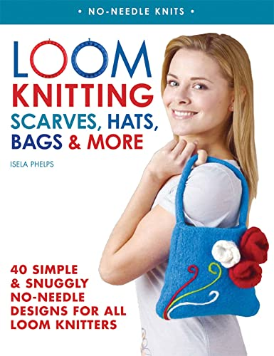 9780312591403: Loom Knitting Scarves, Hats, Bags & More: 40 Simple and Snuggly No-Needle Designs for All Loom Knitters (No-Needle Knits)